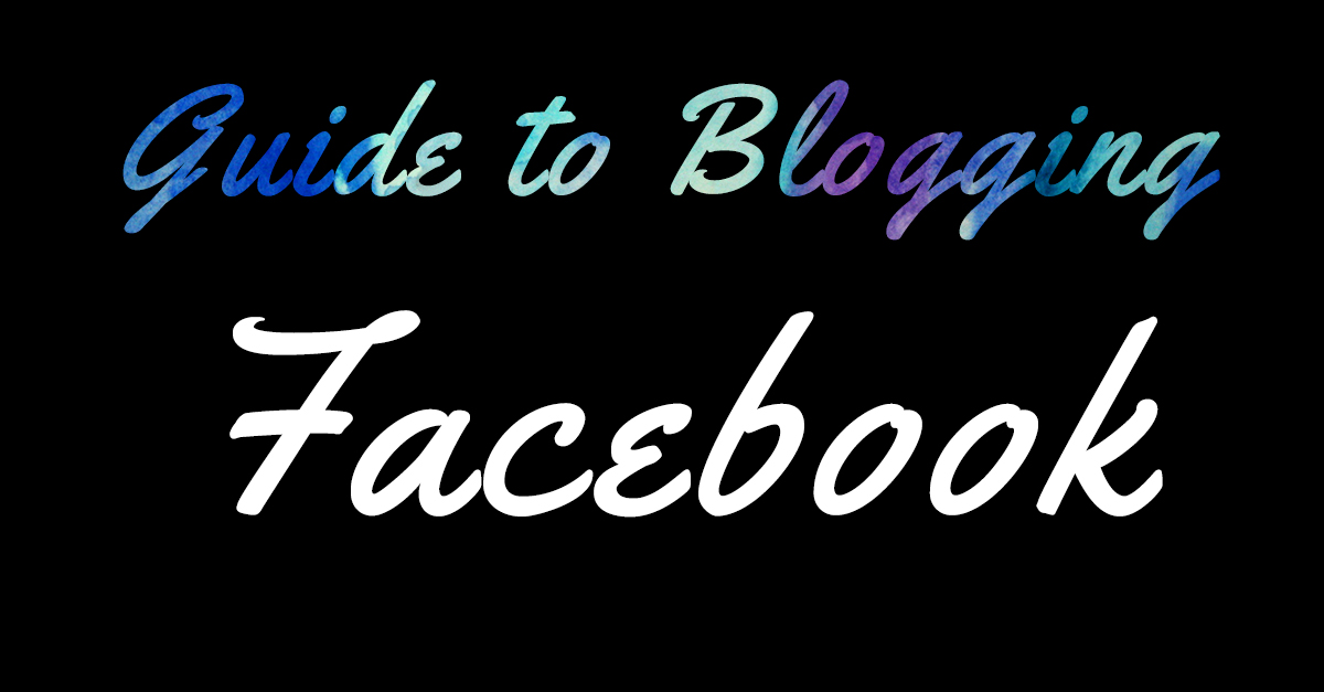 Guide to Blogging Facebook