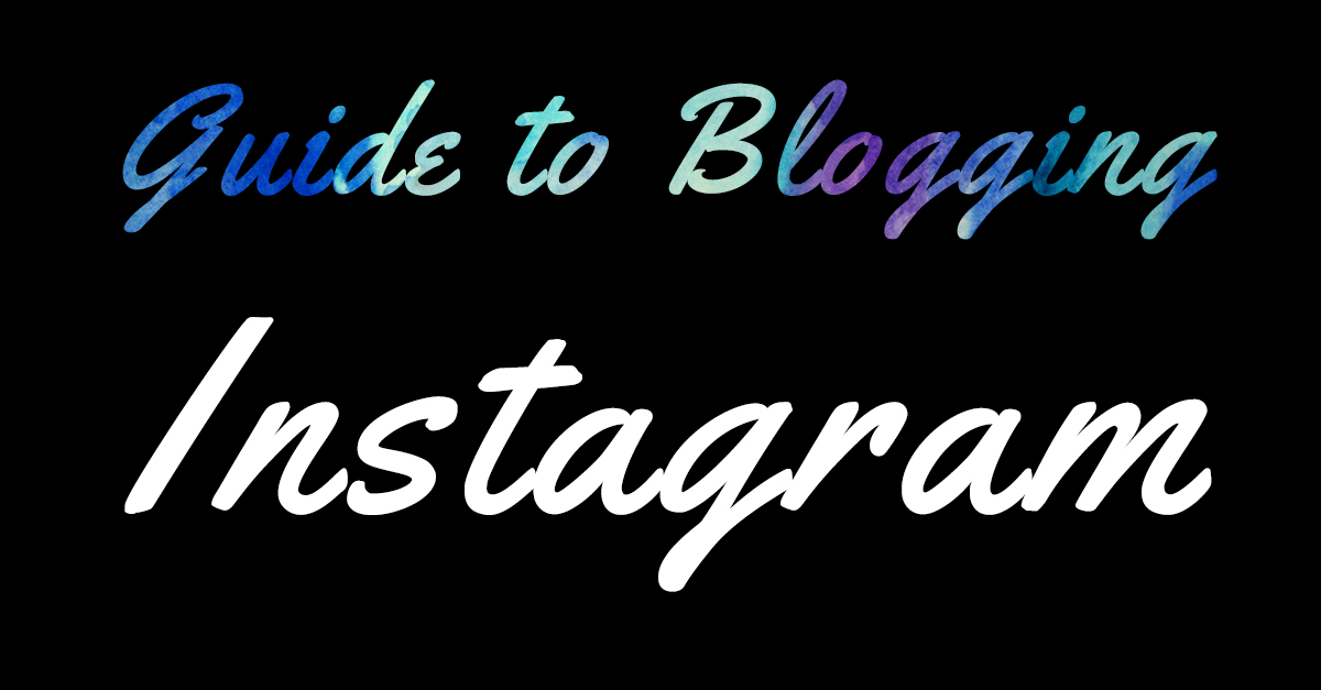 Guide to Blogging Instagram